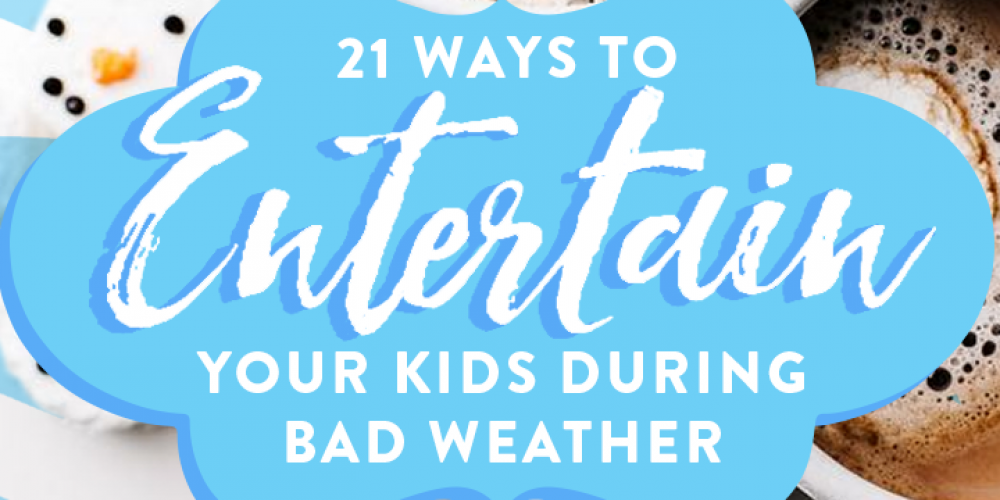 21 ways to entertain your kids during bad weather